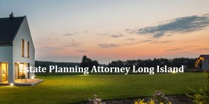 Estate Planning Attorney Long Island